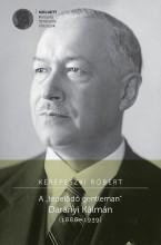 """A """"tépelődő gentleman"""" Darányi Kálmán (1886–1939) - Ekönyv - Kerepeszki Róbert"""