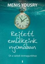 REJTETT EMLÉKEINK NYOMÁBAN - ÚT A VALÓDI ÖNMAGUNKHOZ - Ekönyv - YOUSRY, MENIS