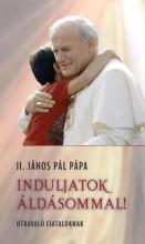INDULJATOK ÁLDÁSOMMAL! - ÚTRAVALÓ FIATALOKNAK - Ekönyv - II.JÁNOS PÁL PÁPA