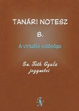 TANÁRI NOTESZ 8. - A VIRTUÁLIS VALÓSÁGA - Ekönyv - SZ. TÓTH GYULA