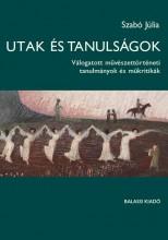 UTAK ÉS TANULSÁGOK - VÁLOGATOTT MŰVÉSZETTÖRTÉNETI TANULMÁNYOK - Ekönyv - SZABÓ JÚLIA