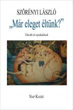 MÁR ELEGET ÉLTÜNK? - Ekönyv - SZÖRÉNYI LÁSZLÓ
