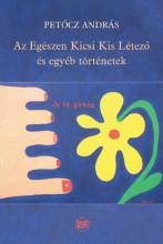 AZ EGÉSZEN KICSI KIS LÉTEZŐ ÉS EGYÉB TÖRTÉNETEK - Ekönyv - PETŐCZ ANDRÁS
