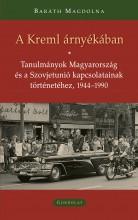 A KREML ÁRNYÉKÁBAN - TANULMÁNYOK MAGYARORSZÁG ÉS A SZOVJETUNIÓ KAPCSOLATAINAK TÖ - Ekönyv - BARÁTH MAGDOLNA