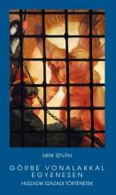 GÖRBE VONALAKKAL EGYENESEN - HUSZADIK SZÁZADI TÖRTÉNETEK - Ekönyv - MIRK ISTVÁN