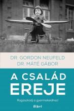 A CSALÁD EREJE - RAGASZKODJ A GYERMEKEIDHEZ! - Ekönyv - MÁTÉ GÁBOR, DR.-NEUFELD, GORDON DR.