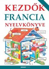 KEZDŐK FRANCIA NYELVKÖNYVE (ÚJ) - Ekönyv - HOLNAP KIADÓ