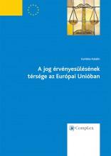 A jog érvényesülésének térsége az Európai Unióban - Ekönyv - dr. Gombos Katalin