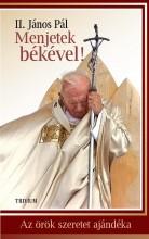 MENJETEK BÉKÉVEL! - AZ ÖRÖK SZERETET AJÁNDÉKA - Ekönyv - II. JÁNOS PÁL