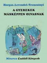 A gyerekek másképpen olvasnak - Ekönyv - Horgas-Levendel-Trencsényi