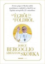 AZ ÉGRŐL ÉS A FÖLDRŐL - Ekönyv - BERGOGLIO, JORGE - SKORKA, ABRAHAM