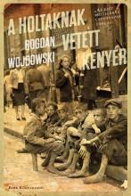 A HOLTAKNAK VETETT KENYÉR - Ebook - WOJDOWSKI, BOGDAN