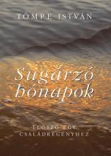 SUGÁRZÓ HÓNAPOK - ELŐSZÓ EGY CSALÁDREGÉNYHEZ - Ekönyv - TÖMPE ISTVÁN