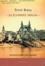 AZ ELSODORT ORSZÁG - NAPLÓJEGYZETEK 1944-1945-BŐL - Ekönyv - FENYŐ MIKSA