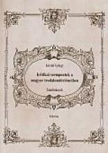 KRITIKAI SZEMPONTOK A MAGYAR IRODALOMTÖRTÉNETBEN - TANULMÁNYOK - Ekönyv - KRISTÓF GYÖRGY