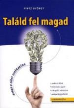 TALÁLD FEL MAGAD - AVAGY A SIKER SZABADALMA - Ebook - PINTZ GYÖRGY
