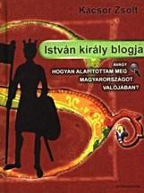 István király blogja - Ekönyv - Kácsor Zsolt
