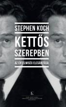 KETTŐS SZEREPBEN - AZ ÉRTELMISÉG ELCSÁBÍTÁSA - Ekönyv - KOCH, STEPHEN