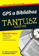 GPS A BIBLIÁHOZ - TANTUSZ KÖNYVEK - Ebook - GEOGHEGAN, JEFFREY DR.-HOMAN, MICHAEL DR
