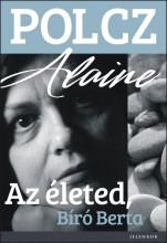 AZ ÉLETED, BÍRÓ BERTA - Ebook - ALAINE, POLCZ