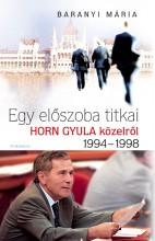 Egy előszoba titkai – Horn Gyula közelről - Ekönyv - Baranyai Mária