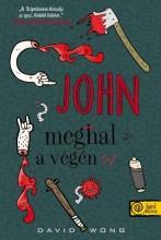 JOHN MEGHAL A VÉGÉN - KÖTÖTT - Ekönyv - WONG, DAVID
