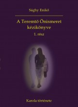 A TEREMTŐ ÖNISMERET KÉZIKÖNYVE 1. RÉSZ - KAROLA TÖRTÉNETE - Ekönyv - SÁGHY ENIKŐ