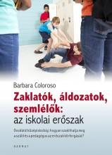 ZAKLATÓK, ÁLDOZATOK, SZEMLÉLŐK: AZ ISKOLAI ERŐSZAK - Ekönyv - COLOROSO, BARBARA