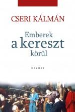 EMBEREK A KERESZT KÖRÜL - Ekönyv - CSERI KÁLMÁN