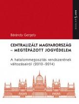 CENTRALIZÁLT MAGYARORSZÁG - MEGTÉPÁZOTT JOGVÉDELEM - Ekönyv - DR. BÁRÁNDY GERGELY