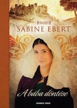 A BÁBA DÖNTÉSE - REGÉNYES TÖRTÉNELEM - - Ekönyv - EBERT, SABINE