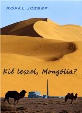KIÉ LESZEL, MONGÓLIA? - Ekönyv - KOPÁL JÓZSEF