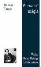 KORSZERŰ MÁGIA - VÁZLAT RÁBA GYÖRGY KÖLTÉSZETÉRŐL - Ekönyv - HALMAI TAMÁS