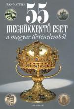 55 meghökkentő eset a magyar történelemből - Ebook - Bánó Attila