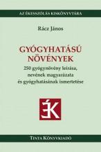 GYÓGYHATÁSÚ NÖVÉNYEK - 250 GYÓGYNÖVÉNY LEÍRÁSA, NEVÉNEK MAGYARÁZATA... - Ekönyv - RÁCZ JÁNOS