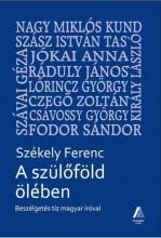 A SZÜLŐFÖLD ÖLÉBEN - BESZÉLGETÉS TÍZ MAGYAR ÍRÓVAL - Ekönyv - SZÉKELY FERENC