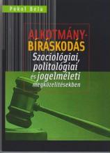 ALKOTMÁNYBÍRÁSKODÁS - SZOCIOLÓGIAI, POLITOLÓGIAI ÉS JOGELMÉLETI MEGKÖZELÍTÉSEKBE - Ekönyv - POKOL BÉLA