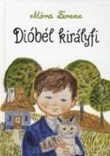 DIÓBÉL KIRÁLYFI - ÚJ, FEHÉR BORÍTÓS - Ekönyv - MÓRA FERENC