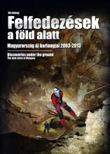 FELFEDEZÉSEK A FÖLD ALATT - MAGYARORSZÁG ÚJ BARLANGJAI 2003-2013 - Ekönyv - SLÍZ GYÖRGY
