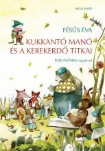 KUKKANTÓ MANÓ ÉS A KEREKERDŐ TITKAI - Ekönyv - FÉSŰS ÉVA