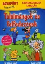 TALÁLMÁNYOK ÉS FELFEDEZÉSEK - AGYAFÚRT KÖLYKÖK - SZÓRAKOZTATÓ TANULÁS - Ekönyv - ALEXANDRA KIADÓ