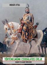 Történelmünk csodálatos ereje - Ekönyv - Molnár Attila