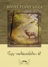 EGY VADÁSZÉLETEN ÁT - Ekönyv - SZENT IVÁNY GÉZA