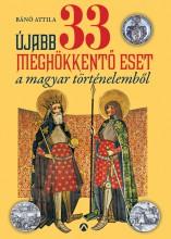 Újabb 33 meghökkentő eset a magyar történelemből - Ekönyv - Bánó Attila