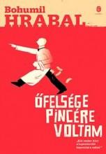 ŐFELSÉGE PINCÉRE VOLTAM - ÚJ BORÍTÓ!! - Ekönyv - HRABAL, BOHUMIL