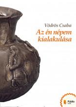Az én népem kialakulása - Ekönyv - Vödrös Csaba