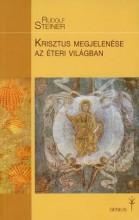 KRISZTUS MEGJELENÉSE AZ ÉTERI VILÁGBAN - Ekönyv - STEINER, RUDOLF
