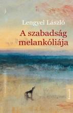 A SZABADSÁG MELANKÓLIÁJA - Ekönyv - LENGYEL LÁSZLÓ