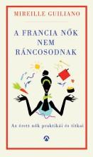 A francia nők nem ráncosodnak - Ebook - Mireille Guiliano