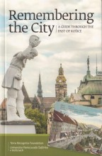 REMEMBERING THE CITY - A GUIDE THROUGH THE PAST OF KOSICE - Ekönyv - TERRA RECOGNITA ALAPÍTVÁNY